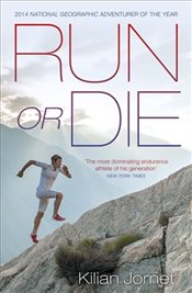 Run or Die: The Inspirational Memoir of the Worlds Greatest Ultra-Runner -