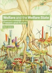 Welfare and the Welfare State : Present and Future - Greve, Bent