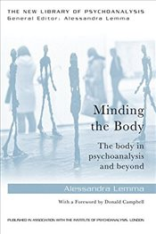 Minding the Body: The Body in Psychoanalysis and Beyond - Lemma, Alessandra