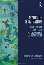 Myths of Termination: What Patients Can Teach Psychoanalysts About Endings - Kantrowitz, Judy Leopold