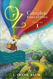 Oz, the Complete Collection, Volume 1: The Wonderful Wizard of Oz/The Marvelous Land of Oz/Ozma of O - Baum, L. Frank