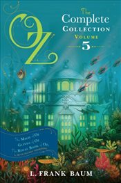Oz, the Complete Collection, Volume 5: The Magic of Oz; Glinda of Oz; The Royal Book of Oz - Baum, L. Frank