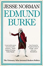 Edmund Burke : The Visionary who Invented Modern Politics - Norman, Jesse