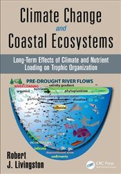 Climate Change and Coastal Ecosystems: Long-Term Effects of Climate and Nutrient Loading on Trophic  - Livingston, Robert J.