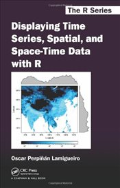 Displaying Time Series, Spatial, and Space-Time Data with R  - Lamigueiro, Oscar Perpinan