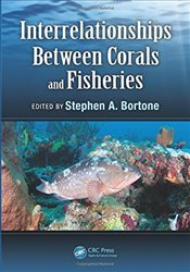 Interrelationships Between Corals and Fisheries  - Bortone, Stephen A.