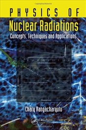 Physics of Nuclear Radiations : Concepts, Techniques and Applications - Rangacharyulu, Chary