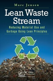 Lean Waste Stream : Reducing Material Use and Garbage Using Lean Principles - Jensen, Marc