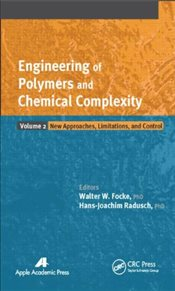 Engineering of Polymers and Chemical Complexity : New Approaches, Limitations and Control : Volume 2 - Focke, Walter W.