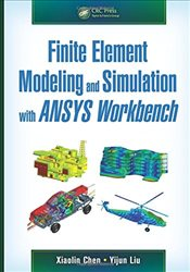 Finite Element Modeling and Simulation with ANSYS Workbench - Chen, Xiaolin