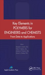 Key Elements in Polymers for Engineers and Chemists : From Data to Applications - Berlin, Alexandr A.