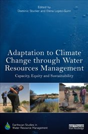Adaptation to Climate Change through Water Resources Management: Capacity, Equity and Sustainability - Stucker, Dominic