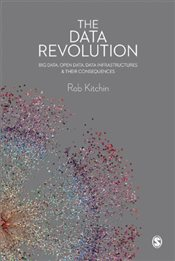 Data Revolution : Big Data, Open Data, Data Infrastructures and Their Consequences - Kitchin, Rob