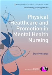 Physical Healthcare and Promotion in Mental Health Nursing (Transforming Nursing Practice Series) - Mutsatsa, Stan
