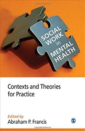 Social Work in Mental Health : Contexts and Theories for Practice (Volume 1) - Francis, Abraham P.
