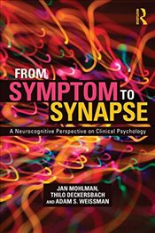From Symptom to Synapse : A Neurocognitive Perspective on Clinical Psychology - Mohlman, Jan