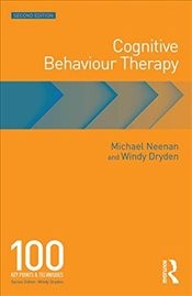 Cognitive Behaviour Therapy : 100 Key Points and Techniques - Neenan, Michael