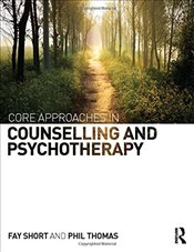 Core Approaches in Counselling and Psychotherapy - Short, Fay