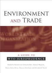 Environment and Trade : A Guide to WTO Jurisprudence - Bernasconi-Osterwalder, Nathalie