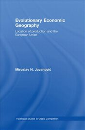 Evolutionary Economic Geography : Location of Production and the European Union - Jovanovic, Miroslav