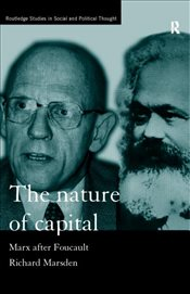 Nature of Capital : Marx after Foucault - Marsden, Richard