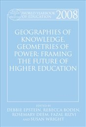 World Yearbook of Education 2008: Geographies of Knowledge, Geometries of Power: Framing the Future  - Epstein, Debbie