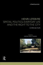 Henri Lefebvre : Spatial Politics, Everyday Life and the Right to the City  - Butler, Chris