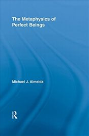 Metaphysics of Perfect Beings - Almeida, Michael J.