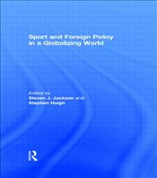 Sport and Foreign Policy in a Globalizing World  - Jackson, Steven J.