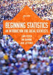 Beginning Statistics : An Introduction for Social Scientists : 2e - Foster, Liam
