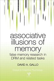 Associative Illusions of Memory : False Memory Research in DRM and Related Tasks  - Gallo, David