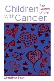 Children With Cancer : The Quality of Life - Eiser, Christine