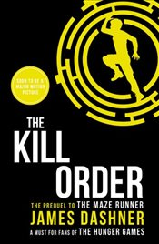 Kill Order : Maze Runner Series Book 4 - Dashner, James