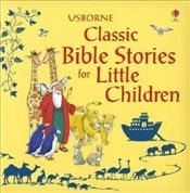 Classic Bible Stories for Little Children - Stowell, Louie