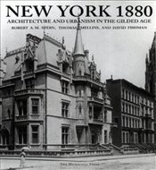 New York 1880 : Architecture and Urbanism in the Gilded Age - Stern, Robert A. M.
