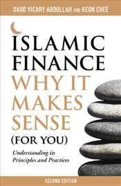 Islamic Finance : Why It Makes Sense (For You) Understanding its Principles and Practices - Abdullah, Daud Vicary