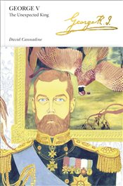 George V : The Unexpected King : Penguin Monarchs Series - Cannadine, David