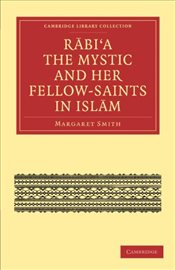 Rabia The Mystic and Her Fellow-Saints in Islam - Smith, Margaret