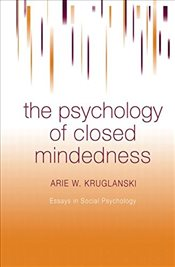 Psychology of Closed Mindedness - Kruglanski, Arie W.