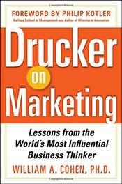 Drucker on Marketing : Lessons from the Worlds Most Influential Business Thinker - Cohen, William A.