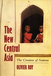 New Central Asia : Geopolitics and the Birth of Nations - Roy, Olivier