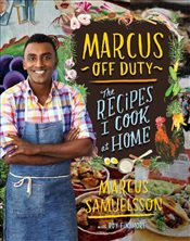 Marcus Off Duty : The Recipes I Cook at Home - Samuelsson, Marcus