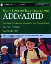 How To Reach And Teach Children with ADD/ADHD: Practical Techniques, Strategies, and Interventions,  - Rief, Sandra F.