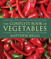 Complete Book of Vegetables : The Ultimate Guide to Growing, Cooking and Eating Vegetables - Biggs, Matthew