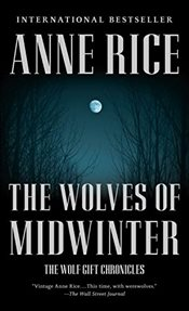 Wolves of Midwinter : The Wolf Gift Chronicles 2 - Rice, Anne