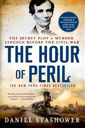 Hour of Peril : The Secret Plot to Murder Lincoln Before the Civil War - STASHOWER, DANIEL