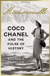 Mademoiselle : Coco Chanel and the Pulse of History - Garelick, Rhonda K.