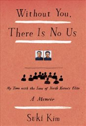 Without You There Is No Us : My Time with the Sons of North Koreas Elite - Kim, Suki