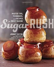Sugar Rush : Master Tips, Techniques and Recipes for Sweet Baking - Iuzzini, Johnny