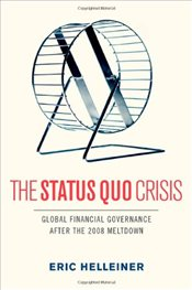 Status Quo Crisis : Global Financial Governance After the 2008 Meltdown - Helleiner, Eric
